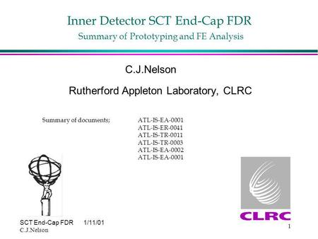 SCT End-Cap FDR1/11/01 C.J.Nelson 1 Inner Detector SCT End-Cap FDR Summary of Prototyping and FE Analysis C.J.Nelson Rutherford Appleton Laboratory, CLRC.