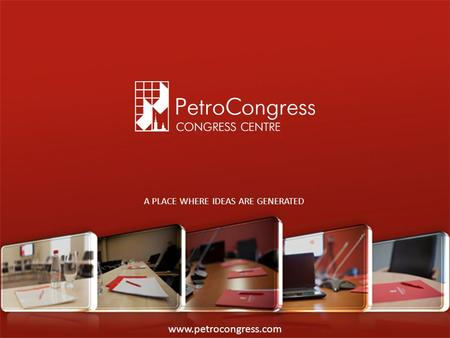 Www.petrocongress.com A PLACE WHERE IDEAS ARE GENERATED.
