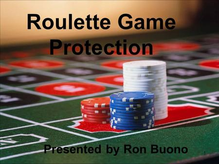 1 Roulette Game Protection Presented by Ron Buono.