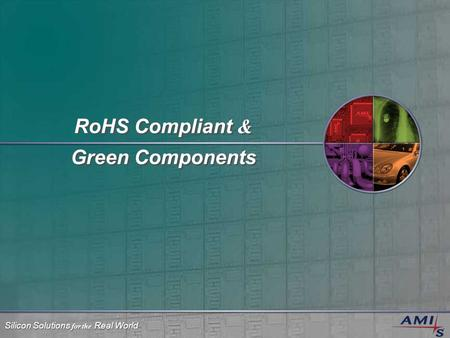 Silicon Solutions for the Real World RoHS Compliant & Green Components.
