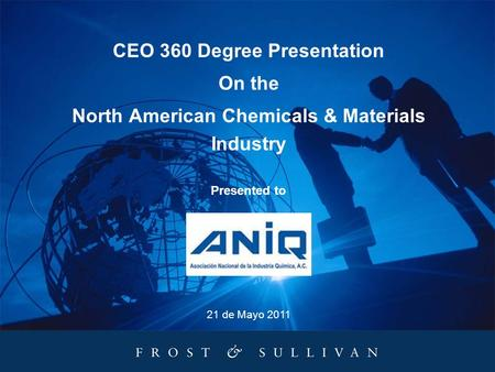 21 de Mayo 2011 CEO 360 Degree Presentation On the North American Chemicals & Materials <strong>Industry</strong> Presented to.