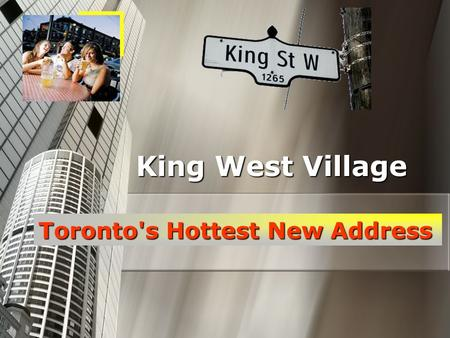 King West Village Toronto's Hottest New Address. Real estate prices have skyrocketed in this area. Real estate prices have skyrocketed in this area. Condos.