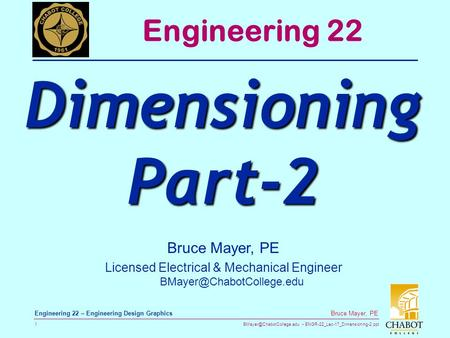 ENGR-22_Lec-17_Dimensioning-2.ppt 1 Bruce Mayer, PE Engineering 22 – Engineering Design Graphics Bruce Mayer, PE Licensed Electrical.