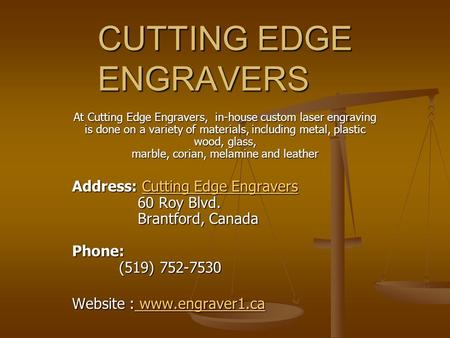 CUTTING EDGE ENGRAVERS At Cutting Edge Engravers, in-house custom laser engraving is done on a variety of materials, including metal, plastic wood, glass,