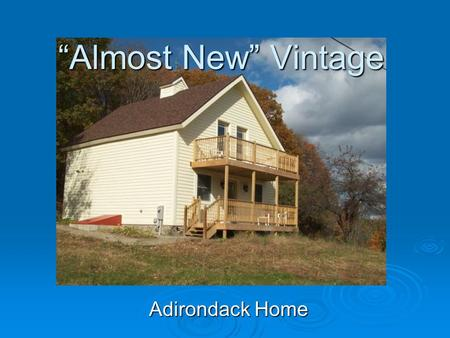 Adirondack Home Almost New Vintage. Surreal Country Setting Country living, yet close to theater, restaurants and gorgeous Lake Champlain!