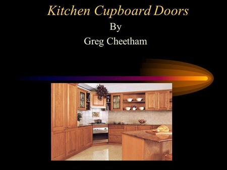 Kitchen Cupboard Doors By Greg Cheetham Flat panel constructions Veneered particle board MDF Melamine faced Particle board Vinyl face MDF And others.