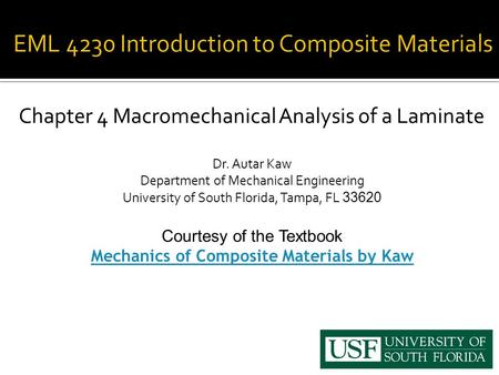Chapter 4 Macromechanical Analysis of a Laminate Dr. Autar Kaw Department of Mechanical Engineering University of South Florida, Tampa, FL 33620 Courtesy.
