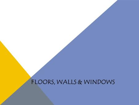 FLOORS, WALLS & WINDOWS. BACKGROUNDS Backgrounds help set the mood of a room. The materials, patterns, colors, and textures you choose for the background.
