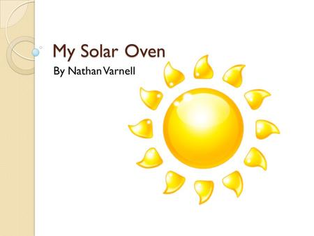 My Solar Oven By Nathan Varnell.