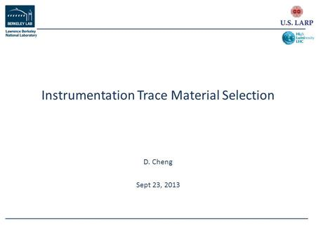 D. Cheng Sept 23, 2013 Instrumentation Trace Material Selection.