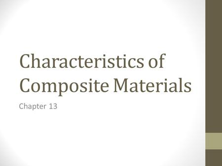 Characteristics of Composite Materials Chapter 13.