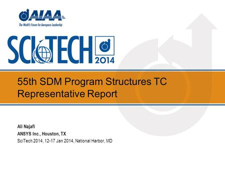 55th SDM Program Structures TC Representative Report Ali Najafi ANSYS Inc., Houston, TX SciTech 2014, 12-17 Jan 2014, National Harbor, MD.