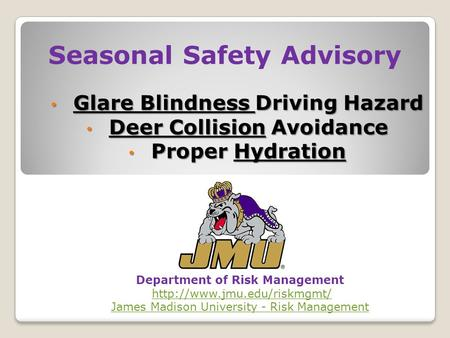 Seasonal Safety Advisory Glare Blindness Driving Hazard Glare Blindness Driving Hazard Deer Collision Avoidance Deer Collision Avoidance Proper Hydration.