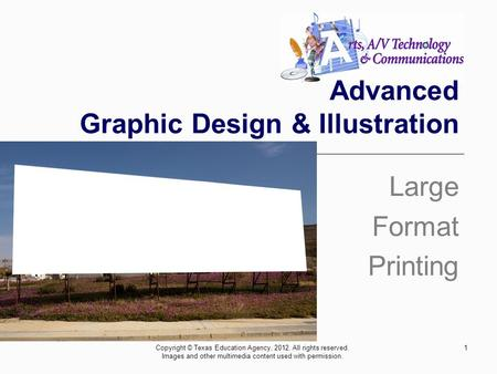 Advanced Graphic Design & Illustration Large Format Printing 1Copyright © Texas Education Agency, 2012. All rights reserved. Images and other multimedia.