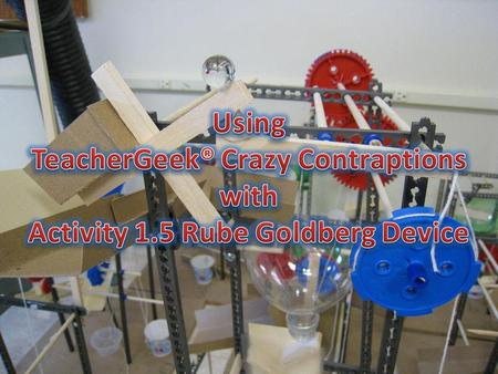 The Crazy Contraptions Activity is not a replacement for Activity 1.5 Rube Goldberg Device. It is a set of resources for your students to use that will.