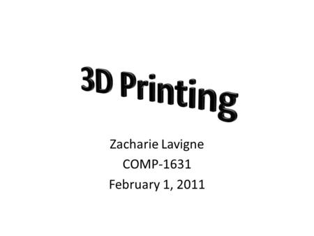 Zacharie Lavigne COMP-1631 February 1, 2011. The Inventor The technology for printing physical 3D objects from digital data was first developed by Charles.