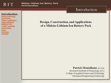 Midsize Lithium Ion Battery Pack Patrick Montalbano © 2012 RIT Winter 11-12 Student Research and Innovation Symposium Introduction Design, Construction,