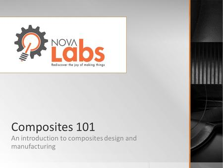 Composites 101 An introduction to composites design and manufacturing.