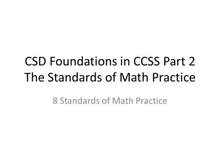 CSD Foundations in CCSS Part 2 The Standards of Math Practice
