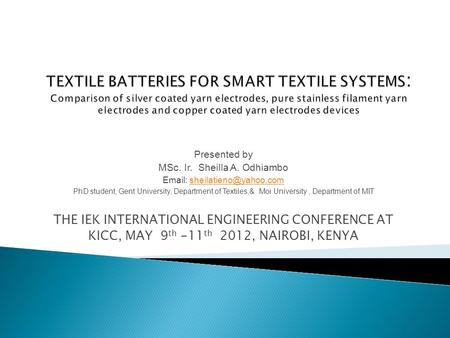 Presented by MSc. Ir. Sheilla A. Odhiambo   PhD student, Gent University, Department of Textiles,& Moi.