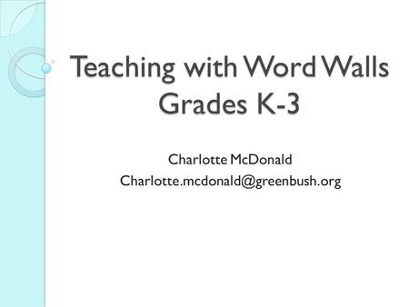 Teaching with Word Walls Grades K-3 Charlotte McDonald