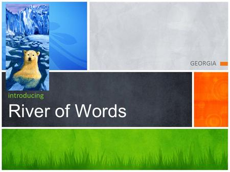 GEORGIA introducing River of Words. River of Words  Definition: an area or ridge of land that separates waters flowing.