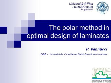 P. Vannucci UVSQ - Université de Versailles et Saint-Quentin-en-Yvelines The polar method in optimal design of laminates Università di Pisa Facoltà di.
