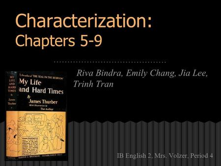 Characterization: Chapters 5-9 Riva Bindra, Emily Chang, Jia Lee, Trinh Tran IB English 2, Mrs. Volzer, Period 4.