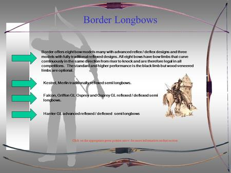 Border Longbows Border offers eight bow models many with advanced reflex / deflex designs and three models with fully traditional reflexed designs. All.