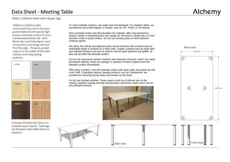 Data Sheet - Meeting Table 2400mm x 1200mm table constructed from 25mm furniture grade chipboard with special high pressure laminate surface Formica Fundamentals.