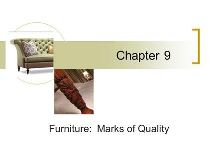 Chapter 9 Furniture: Marks of Quality. Quality…… Like beauty is more than skin deep. You can always pay less, buy youll never get more!
