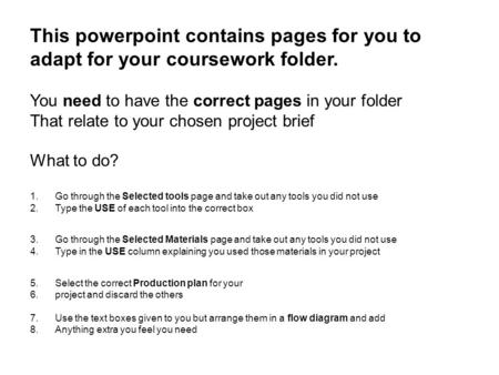 This powerpoint contains pages for you to adapt for your coursework folder. You need to have the correct pages in your folder That relate to your chosen.