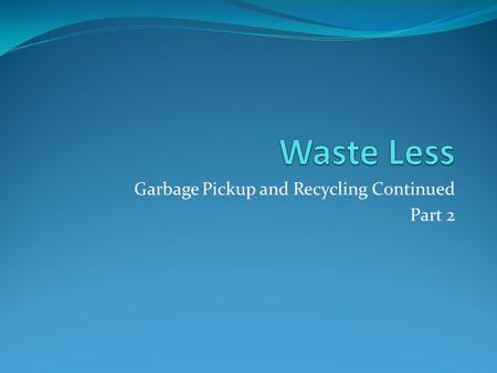 Garbage Pickup and Recycling Continued Part 2. Problems Overfilling.