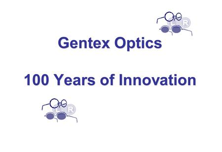Gentex Optics 100 Years of Innovation. GENTEXBEGINNINGS.