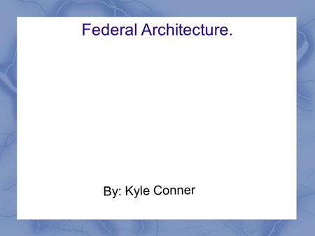 Federal Architecture. By: Kyle Conner. The Beginning Started in the Americans 1780-1830.