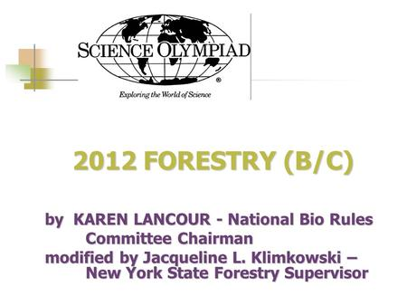 2012 FORESTRY (B/C) 2012 FORESTRY (B/C) by KAREN LANCOUR - National Bio Rules Committee Chairman modified by Jacqueline L. Klimkowski – New York State.