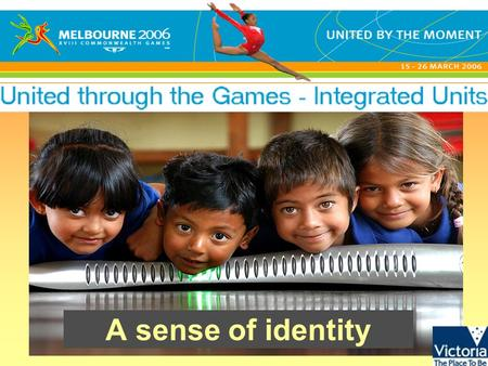 A sense of identity. United through the Games - Integrated units © State of Victoria, 2005 Cathy Freeman.