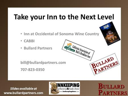 Slides available at  Take your Inn to the Next Level Inn at Occidental of Sonoma Wine Country CABBI Bullard Partners