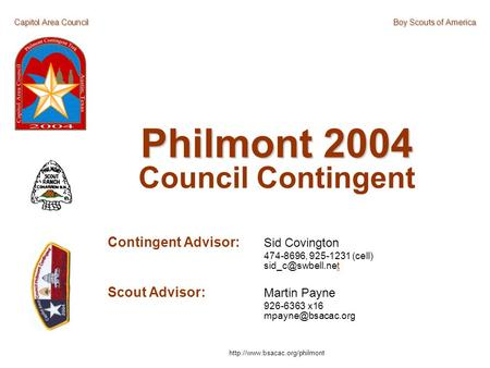 Capitol Area CouncilBoy Scouts of America Philmont 2004 Council Contingent Contingent Advisor: Sid Covington 474-8696, 925-1231 (cell)