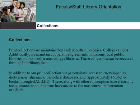 Faculty/Staff Library Orientation Collections Collections Print collections are maintained on each Moultrie Technical College campus. Additionally, we.