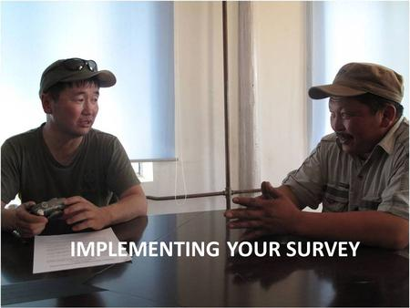 IMPLEMENTING YOUR SURVEY. By the end of this lesson you will be able to: Conduct a survey questionnaire. Recruit and train enumerators and encoders to.