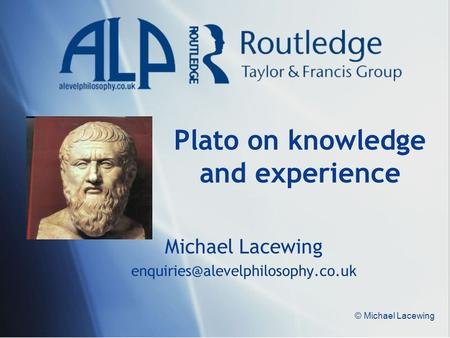 © Michael Lacewing Plato on knowledge and experience Michael Lacewing