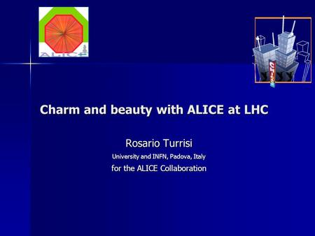 Charm and beauty with ALICE at LHC Rosario Turrisi University and INFN, Padova, Italy for the ALICE Collaboration.