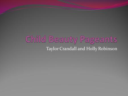 Taylor Crandall and Holly Robinson. Child Beauty Pageants are Wrong Bad for mental health Bad for physical health It teaches beauty is everything Sexualizes.