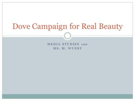 MEDIA STUDIES 120 MS. M. WUEST Dove Campaign for Real Beauty.