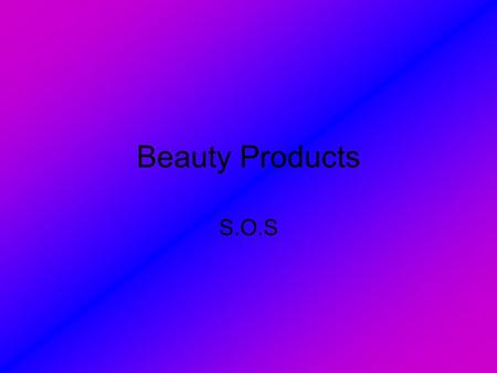 Beauty Products S.O.S. Top Ten Beauty Brands 1.Olay 2.Avon 3.LOreal 4.Neutrogena 5.Nivea 6.Lancome 7.Dove 8.Estee Lauder 9.Biore 10.Shiseido