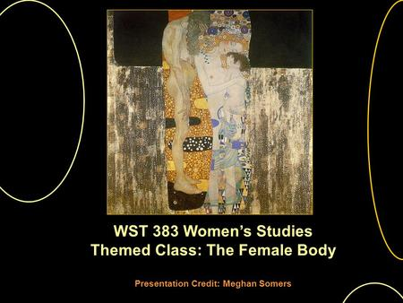 WST 383 Womens Studies Themed Class: The Female Body Presentation Credit: Meghan Somers.