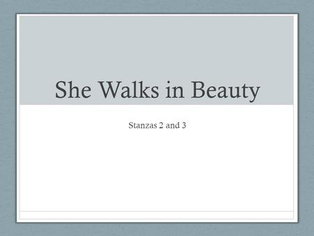 She Walks in Beauty Stanzas 2 and 3.