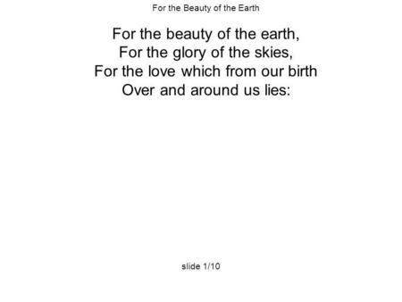 For the beauty of the earth, For the glory of the skies,
