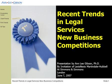 Recent Trends in Legal Services New Business Competitions Slide 1 Home Productivity Curve Client Trends Firm Trends 50 Tips Recent Trends in Legal Services.